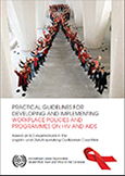 Practical guidelines for developing and implementing workplace policies and programmes on HIV and AIDS