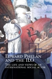 Edward Phelan and the ILO: Life and views of an international social actor